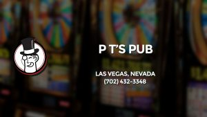 Casino & gambling-themed header image for Barons Bus Charter service to P T's Pub in Las Vegas, Nevada. Please call 7024323348 to contact the casino directly.)