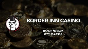 Casino & gambling-themed header image for Barons Bus Charter service to Border Inn Casino in Baker, Nevada. Please call 7752347300 to contact the casino directly.)