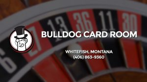 Casino & gambling-themed header image for Barons Bus Charter service to Bulldog Card Room in Whitefish, Montana. Please call 4068639360 to contact the casino directly.)