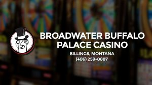 Casino & gambling-themed header image for Barons Bus Charter service to Broadwater Buffalo Palace Casino in Billings, Montana. Please call 4062590887 to contact the casino directly.)