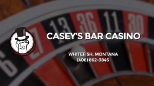 Casino & gambling-themed header image for Barons Bus Charter service to Casey's Bar Casino in Whitefish, Montana. Please call 4068623846 to contact the casino directly.)