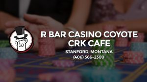 Casino & gambling-themed header image for Barons Bus Charter service to R Bar Casino Coyote Crk Cafe in Stanford, Montana. Please call 4065662300 to contact the casino directly.)