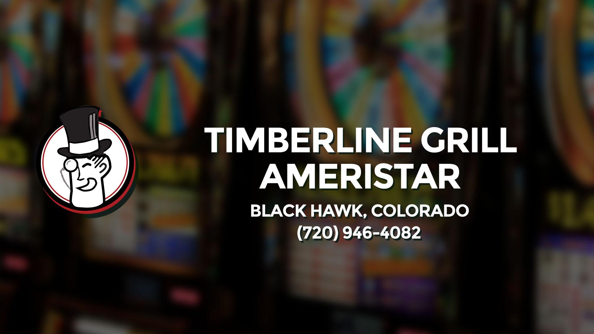 TIMBERLINE GRILL-AMERISTAR BLACK HAWK CO