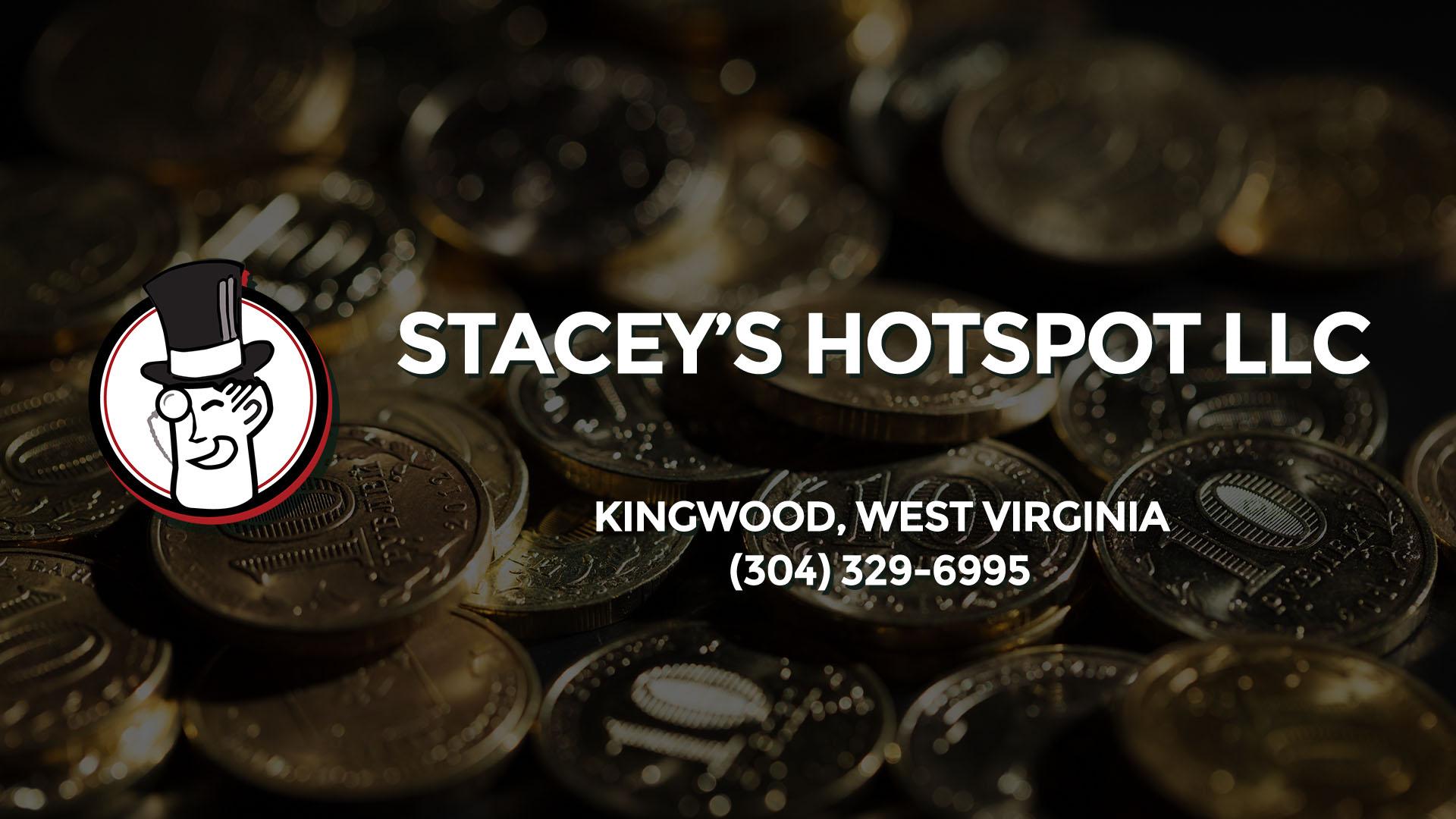 STACEY'S HOTSPOT LLC KINGWOOD WV