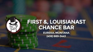 Casino & gambling-themed header image for Barons Bus Charter service to First &, Louisianast Chance Bar in Eureka, Montana. Please call 4068893443 to contact the casino directly.)