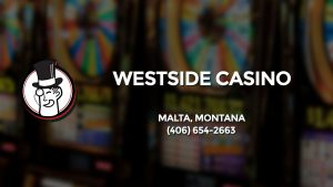 Casino & gambling-themed header image for Barons Bus Charter service to Westside Casino in Malta, Montana. Please call 4066542663 to contact the casino directly.)
