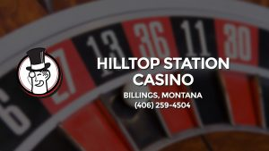 Casino & gambling-themed header image for Barons Bus Charter service to Hilltop Station Casino in Billings, Montana. Please call 4062594504 to contact the casino directly.)