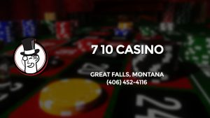 Casino & gambling-themed header image for Barons Bus Charter service to 7 10 Casino in Great Falls, Montana. Please call 4064524116 to contact the casino directly.)