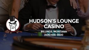 Casino & gambling-themed header image for Barons Bus Charter service to Hudson's Lounge Casino in Billings, Montana. Please call 4066563600 to contact the casino directly.)