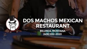 Casino & gambling-themed header image for Barons Bus Charter service to Dos Machos Mexican Restaurant in Billings, Montana. Please call 4066522020 to contact the casino directly.)